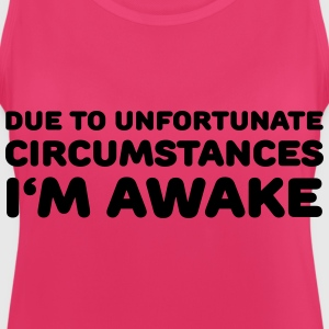 Due to unfortunate circumstances I'm awake Sportbekleidung - Frauen Tank Top atmungsaktiv