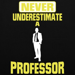 NEVER UNDERESTIMATE A PROF.! Bags & Backpacks - Tote Bag