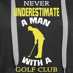 NEVER UNDERESTIMATE A MAN WITH GOLF CLUB! Hoodies & Sweatshirts - Women's Premium Hooded Jacket