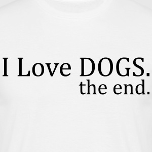 I Love Dogs. The End. T-Shirts - Men's T-Shirt