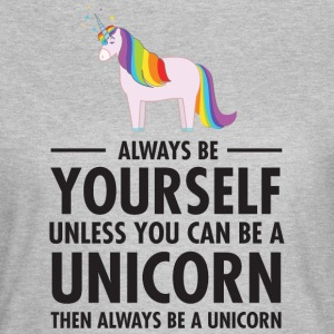 Always Be Yourself - Unless You Can Be A Unicorn.. T-shirts - Dame-T-shirt