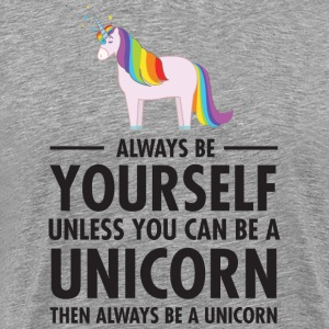 Always Be Yourself - Unless You Can Be A Unicorn.. T-Shirts - Men's Premium T-Shirt