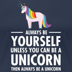 Always Be Yourself - Unless You Can Be A Unicorn.. T-Shirts - Women's Premium T-Shirt