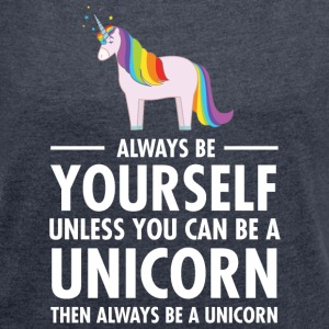 Always Be Yourself - Unless You Can Be A Unicorn.. T-shirts - T-shirt med upprullade ärmar dam