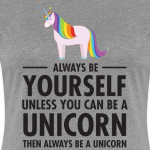 Always Be Yourself - Unless You Can Be A Unicorn.. T-shirts - Premium-T-shirt dam