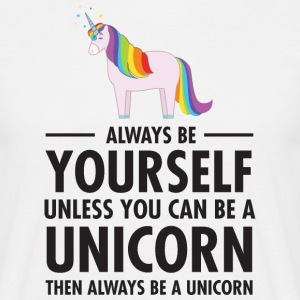 Always Be Yourself - Unless You Can Be A Unicorn.. T-shirts - Mannen T-shirt