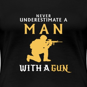 UNDERESTIMATE NEVER A MAN AND HIS GUN! T-Shirts - Women's Premium T-Shirt