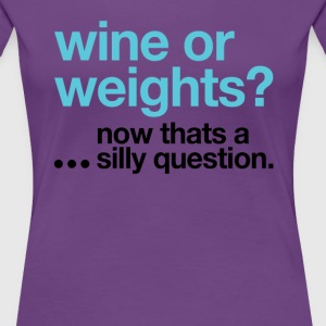Wine or weights - Women's Premium T-Shirt