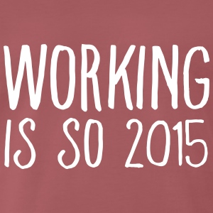 working is so 2015 T-skjorter - Premium T-skjorte for menn