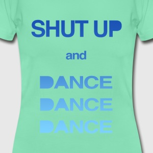 SHUT UP AND DANCE - Women's T-Shirt
