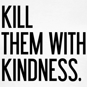 Kill them with kindness Tee shirts - T-shirt Femme