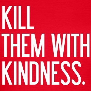 Kill them with kindness T-shirts - T-shirt dam