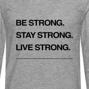 Be strong - Men's Premium Longsleeve Shirt