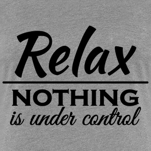 Relax! Nothing is under control T-shirts - Premium-T-shirt dam