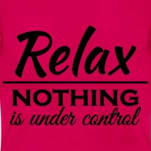 Relax! Nothing is under control Camisetas - Camiseta mujer