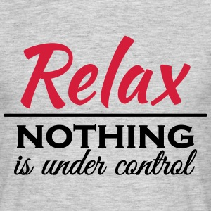 Relax! Nothing is under control T-shirts - Mannen T-shirt