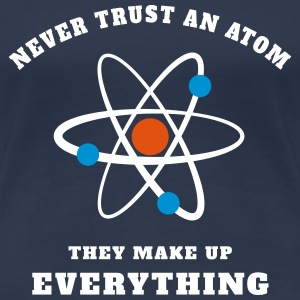 Never trust an Atom T-Shirts - Frauen Premium T-Shirt