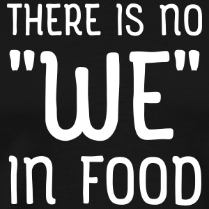 There Is No We In Food T-Shirts - Männer Premium T-Shirt