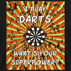 I play Darts what's your  Superpower? T-Shirts - Männer T-Shirt