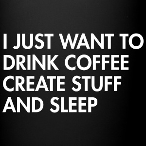 I just want to drink coffee create stuff and sleep Mugs & Drinkware - Full Colour Mug