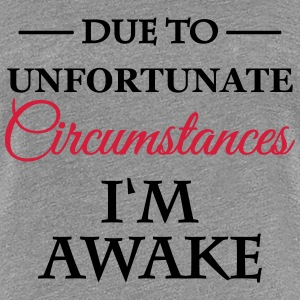 Due unfortunate circumstances I'm awake T-Shirts - Frauen Premium T-Shirt