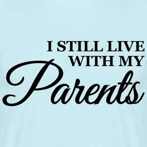 I still live with my parents T-skjorter - T-skjorte for menn
