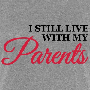 I still live with my parents T-shirts - Premium-T-shirt dam