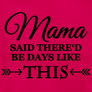 Mama said there'd be days like this T-Shirts - Frauen T-Shirt