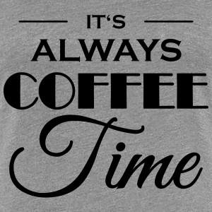 It's always coffee time T-shirts - Dame premium T-shirt