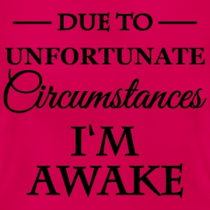 Due unfortunate circumstances I'm awake Tee shirts - T-shirt Femme