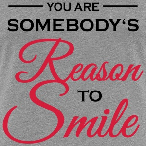 You are somebody's reason to smile T-Shirts - Women's Premium T-Shirt