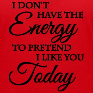 No energy to pretend I like you T-Shirts - Women's V-Neck T-Shirt