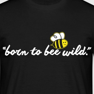 born to bee wild T-Shirts - Men's T-Shirt