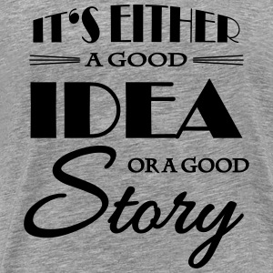 It's either a good idea or a good story T-Shirts - Men's Premium T-Shirt