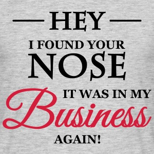 Hey, I found your nose T-Shirts - Männer T-Shirt