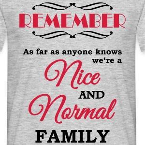 Remember we're a nice and normal family T-shirts - T-shirt herr