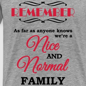 Remember we're a nice and normal family T-shirts - Mannen Premium T-shirt