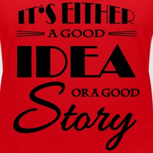 It's either a good idea or a good story T-Shirts - Women's V-Neck T-Shirt