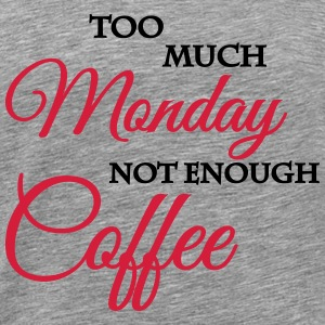 Too much monday, not enough coffee T-Shirts - Männer Premium T-Shirt