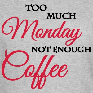 Too much monday, not enough coffee T-Shirts - Frauen T-Shirt