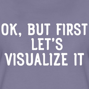 Ok, but first let's visualize it T-shirts - Vrouwen Premium T-shirt