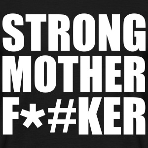 Strong Mother F*#ker T-Shirts - Men's T-Shirt