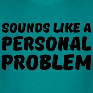 Sounds like a personal problem T-shirts - T-shirt herr