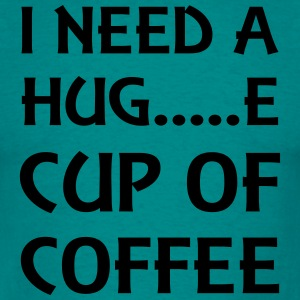 I need a hug...e cup of coffee T-shirts - Mannen T-shirt