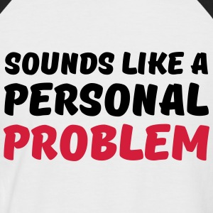 Sounds like a personal problem Tee shirts - T-shirt baseball manches courtes Homme