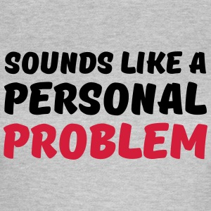 Sounds like a personal problem Camisetas - Camiseta mujer