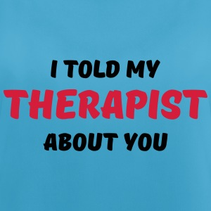I told my therapist about you Sportbekleidung - Frauen Tank Top atmungsaktiv