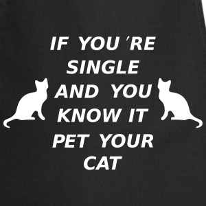 If You're Single And You Know It Pet Your Cat Kookschorten - Keukenschort