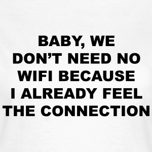 Baby, we don't need no wifi  Tee shirts - T-shirt Femme