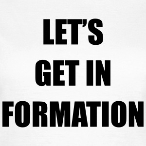 Let's get in formation T-Shirts - Women's T-Shirt